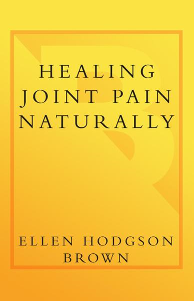 Healing Joint Pain Naturally By: Ellen Hodgson Brown