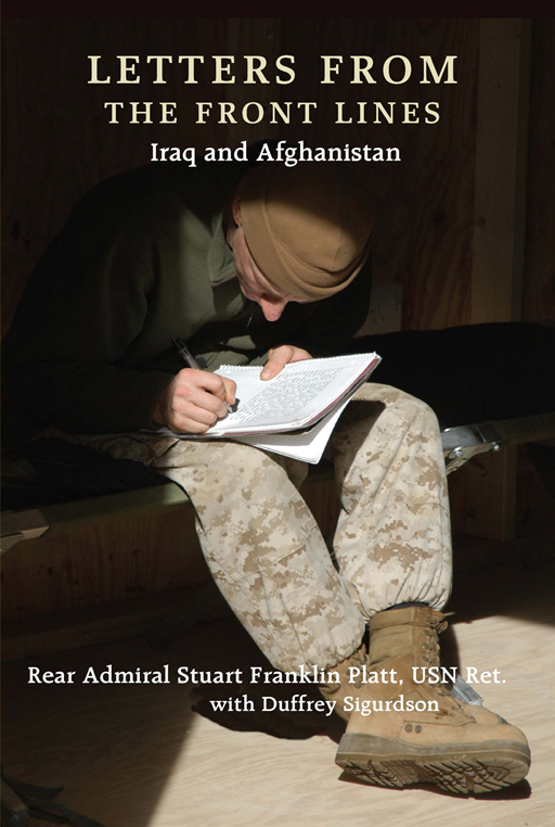Letters From The Front Lines: Iraq And Afghanistan By: Stuart Franklin Platt,Duffrey Sigurdson