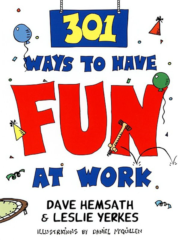 301 Ways to Have Fun At Work By: Dave Hemsath,Leslie Yerkes