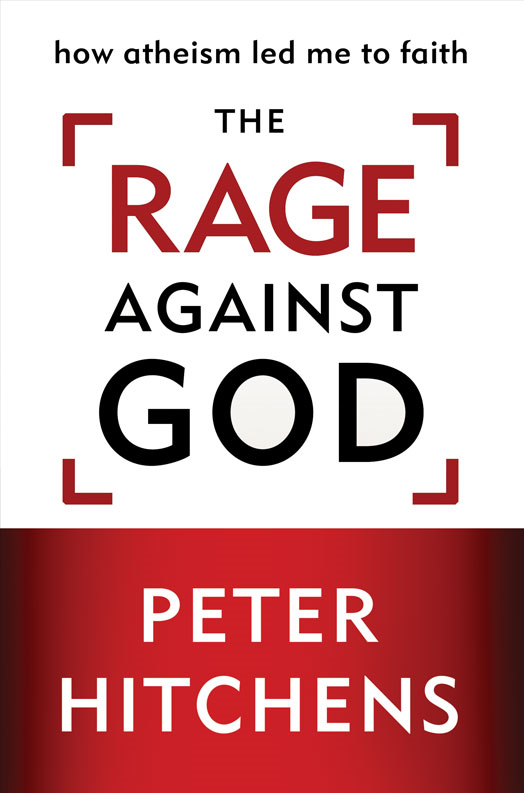 The Rage Against God By: Peter   Hitchens