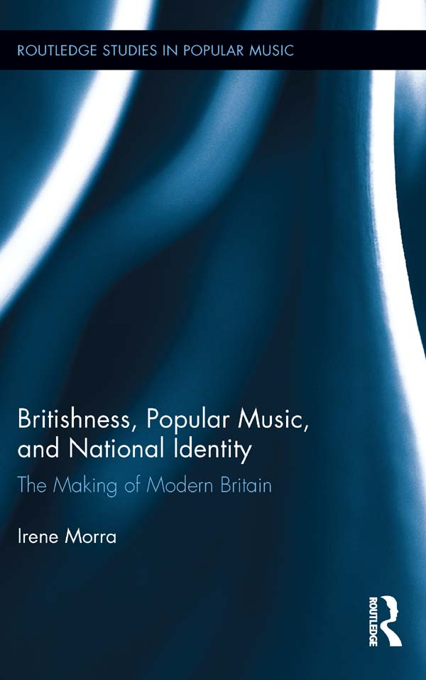 Britishness,  Popular Music,  and National Identity: The Making of Modern Britain The Making of Modern Britain