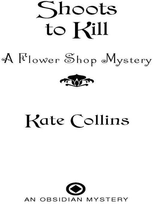 Shoots to Kill: A Flower Shop Mystery By: Kate Collins