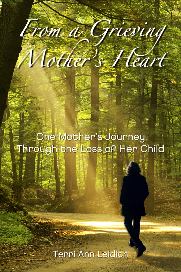From a Grieving Mother's Heart By: Terri Ann Leidich
