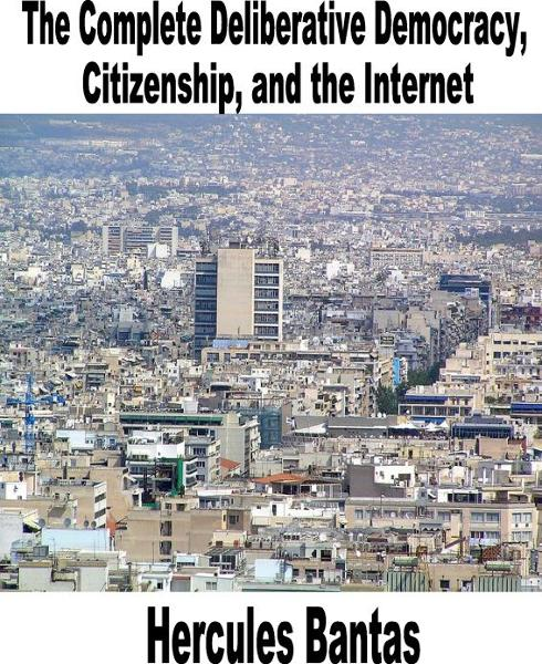 The Complete Deliberative Democracy, Citizenship, and the Internet