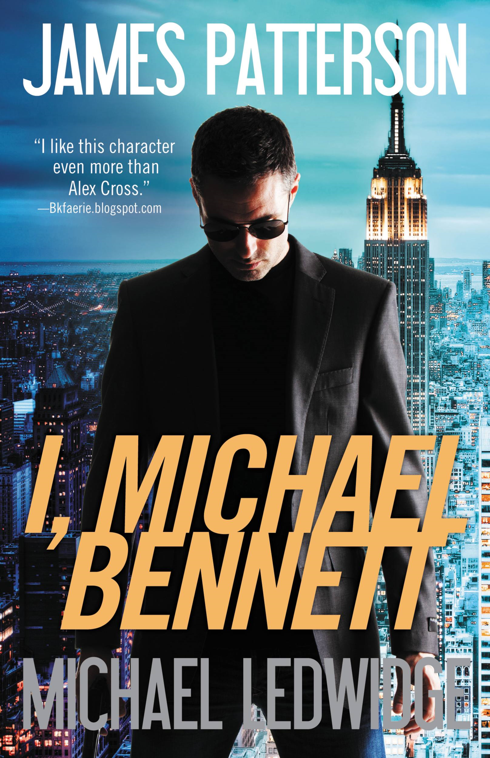 I, Michael Bennett By: James Patterson,Michael Ledwidge