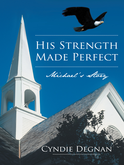 His Strength Made Perfect By: Cyndie Degnan