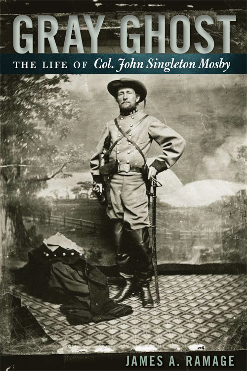 Gray Ghost: The Life of Col. John Singleton Mosby