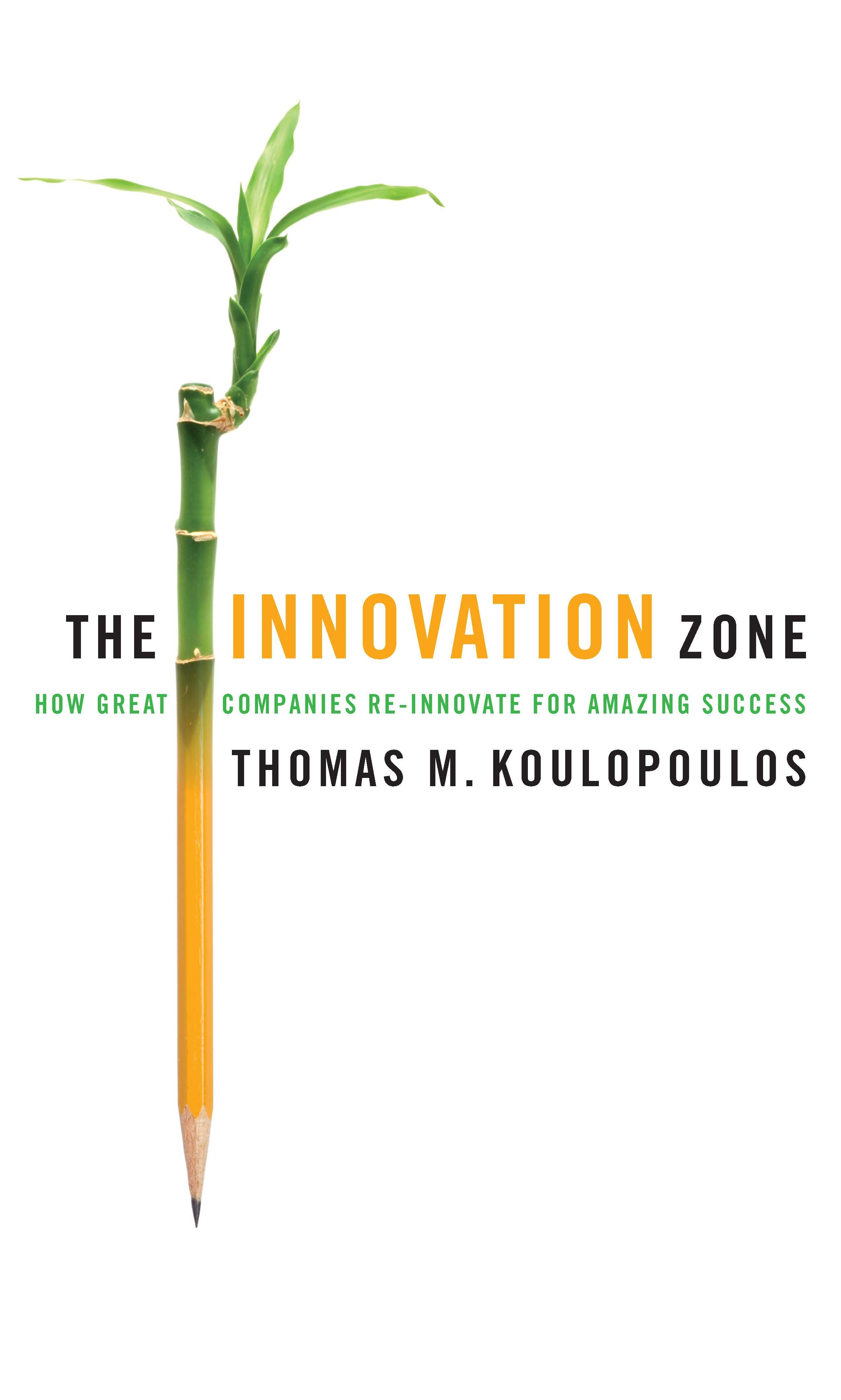 Innovation Zone, The: How Great Companies Re-Innovate for Amazing Success By: Thomas M. Koulopoulos