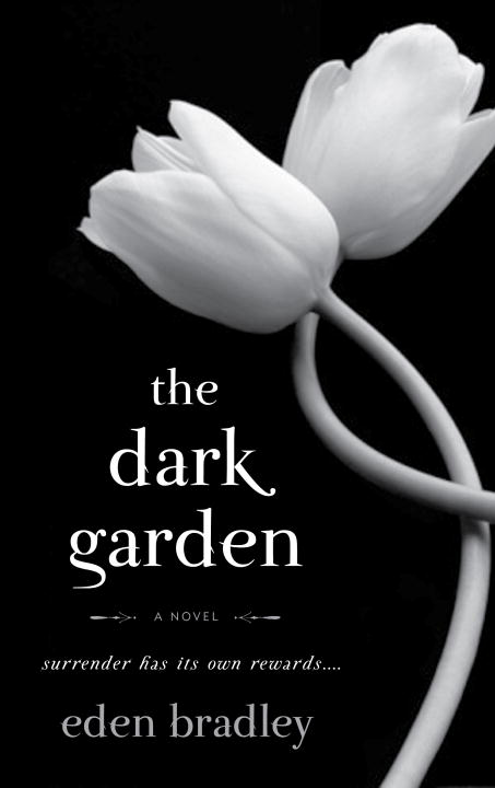 The Dark Garden By: Eden Bradley