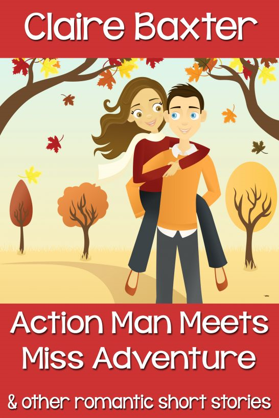 Action Man Meets Miss Adventure By: Claire Baxter
