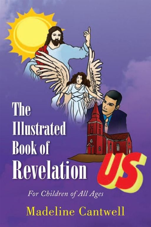 The Illustrated Book of Revelation By: Madeline Cantwell