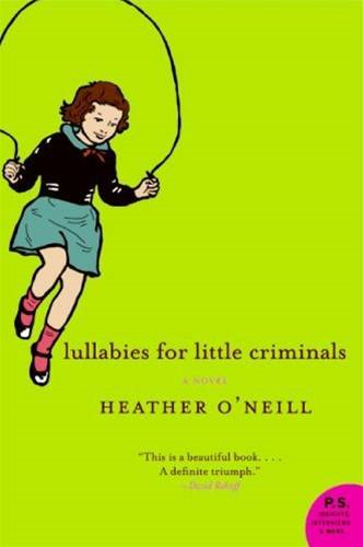 Lullabies for Little Criminals By: Heather O'Neill