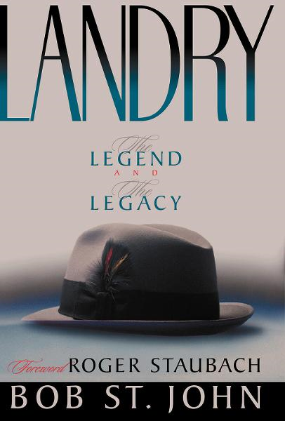 Landry: The Legend and the Legacy By: Bob John