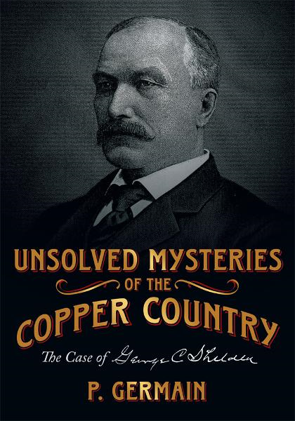 Unsolved Mysteries of the Copper Country By: P. Germain