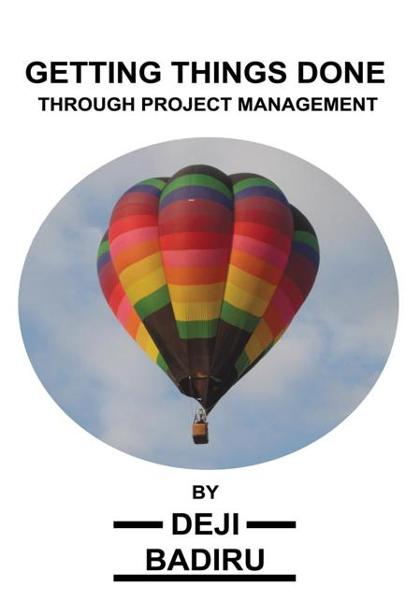 Getting Things Done through Project Management By: Deji Badiru