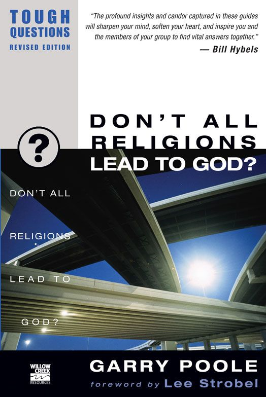 Don't All Religions Lead to God? By: Garry Poole