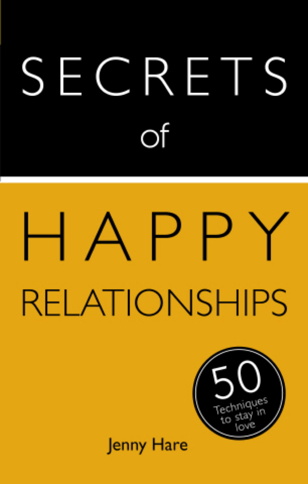 Secrets of Happy Relationships: 50 Techniques to Stay in Love
