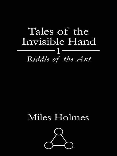 Tales of the Invisible Hand: Riddle of the Ant By: Faith Brynie,Miles Holmes