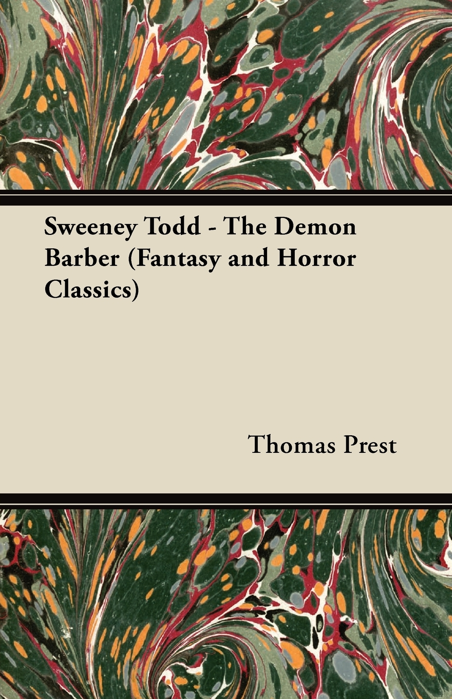 Sweeney Todd - The Demon Barber (Fantasy and Horror Classics) By: Thomas Prest,