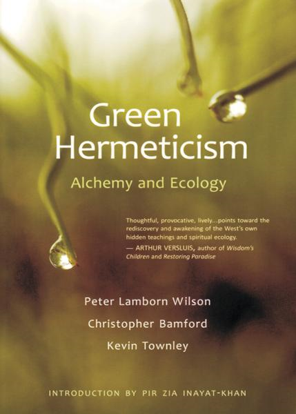 Green Hermeticism: Alchemy and Ecology By: Peter Lamborn Wilson, Christopher Bamford