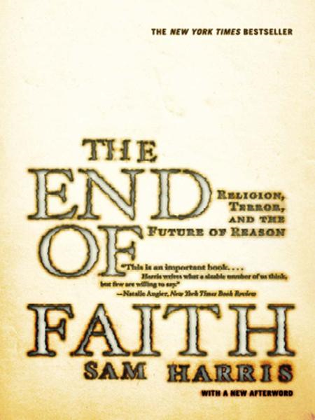 The End of Faith: Religion, Terror, and the Future of Reason By: Sam Harris