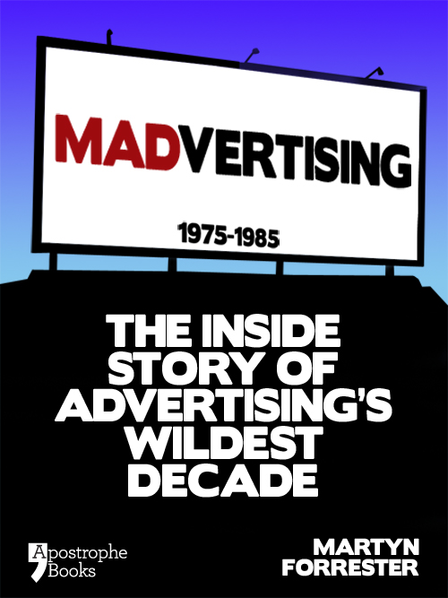 Madvertising: 1975-1985: The Inside Story Of Advertising's Wildest Decade