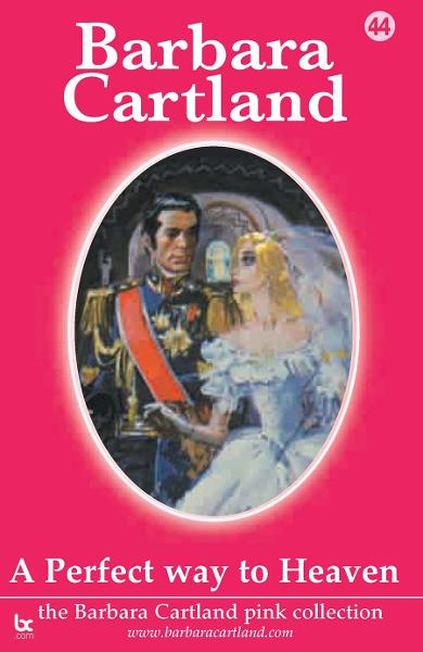 A Perfect Way To Heaven By: Barbara Cartland