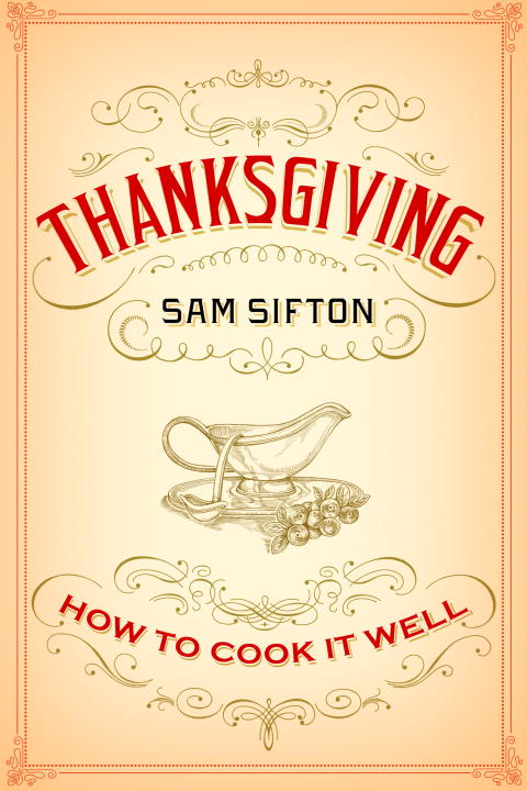 Thanksgiving: How to Cook It Well By: Sam Sifton,Sarah Rutherford