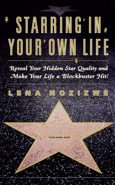 Starring in Your Own Life By: Lena Nozizwe