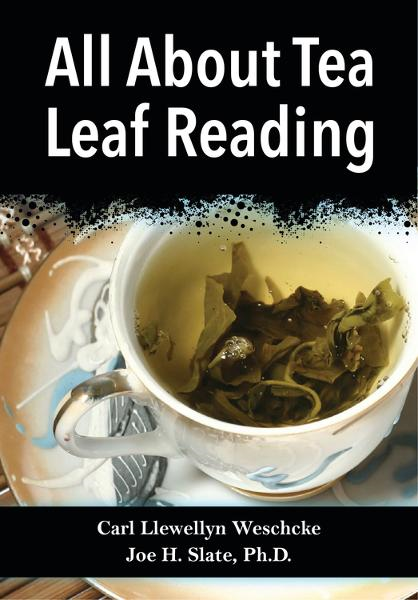 All About Tea Leaf Reading By: Carl Llewellyn Weschcke,Joe H. Slate