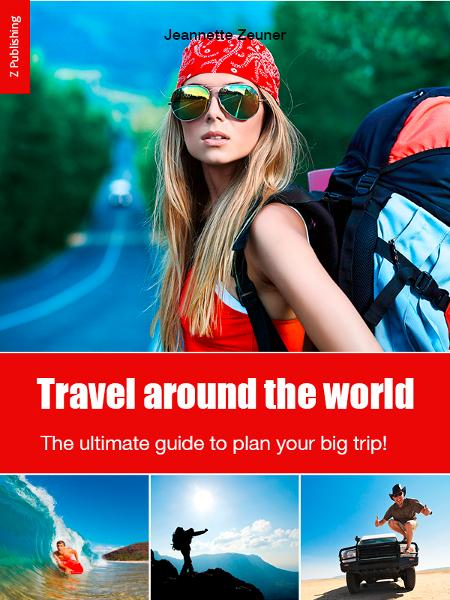 Travel around the world: the ultimate guide to plan your big trip! By: Jeannette Zeuner