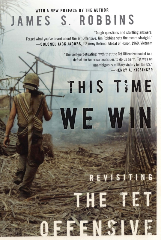 This Time We Win: Revisiting the Tet Offensive By: James S Robbins