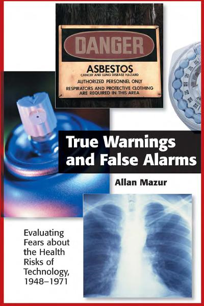 "True Warnings and False Alarms ""Evaluating Fears about the Health Risks of Technology,  1948-1971"""