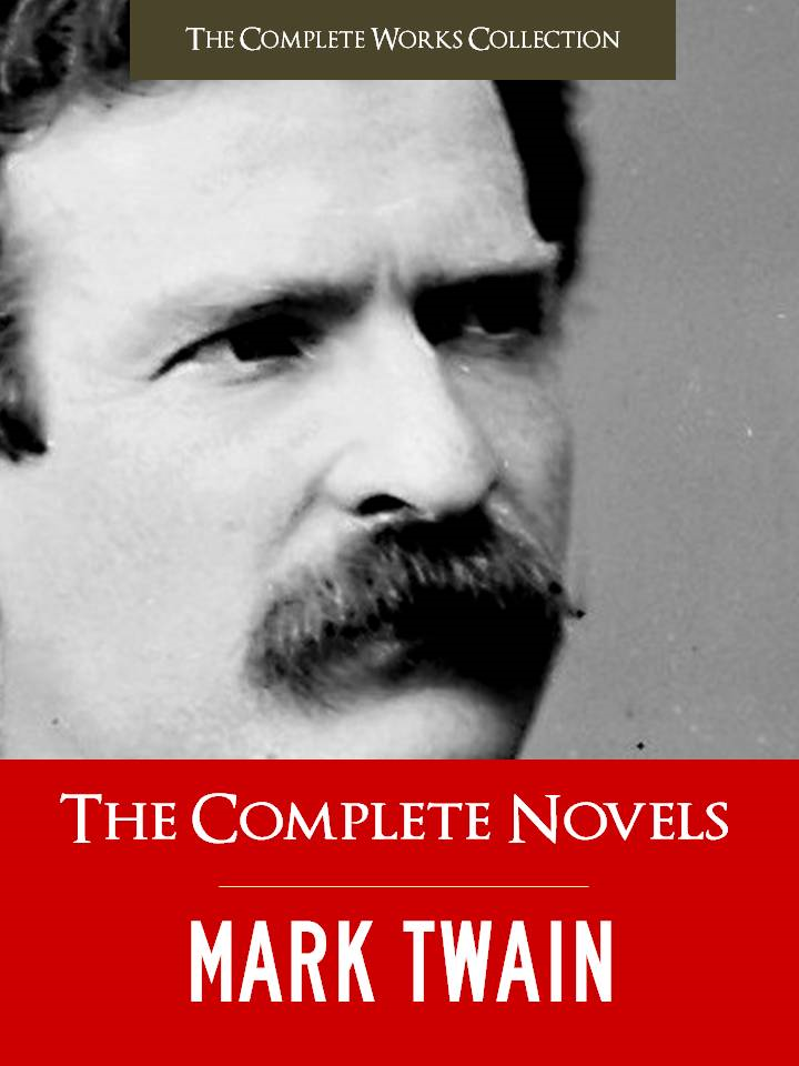 THE COMPLETE NOVELS OF MARK TWAIN AND THE COMPLETE BIOGRAPHY OF MARK TWAIN (Special Illustrated & Annotated Edition With Over 300 Pages of Critical Materials on Mark Twain!)
