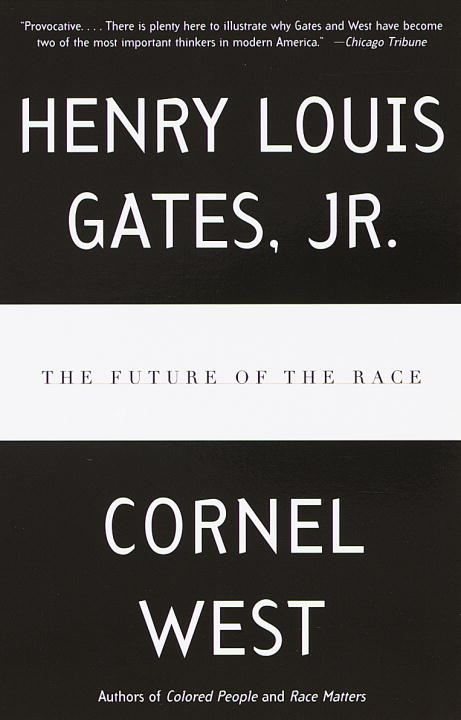 The Future of the Race By: Cornel West,Henry Louis Gates, Jr.