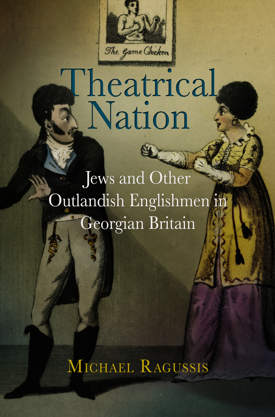 Theatrical Nation Jews and Other Outlandish Englishmen in Georgian Britain