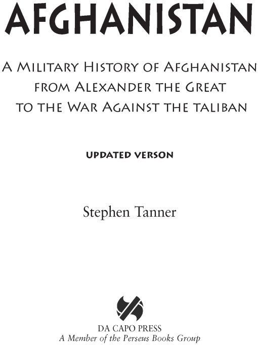 Afghanistan: A Military History from Alexander the Great to the War against the Taliban By: Stephen Tanner