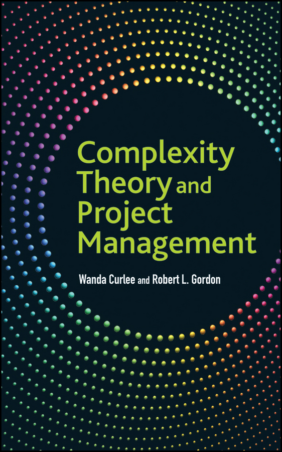 Complexity Theory and Project Management By: Robert L. Gordon,Wanda Curlee