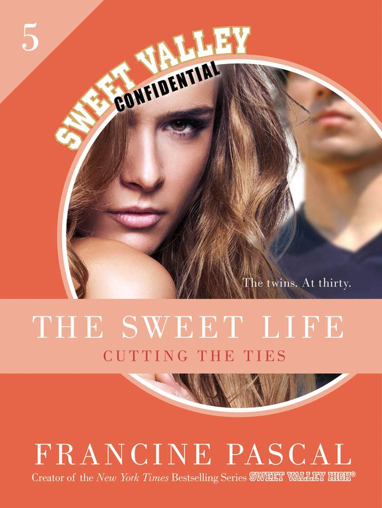 The Sweet Life #5: An E-Serial: Cutting the Ties By: Francine Pascal