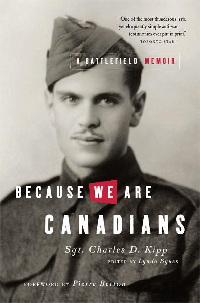 Because We Are Canadians: A Battlefield Memoir By: Charles Kipp