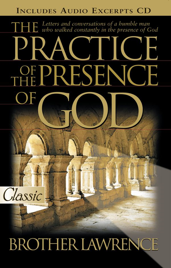 The Practice Of The Presence Of God By: Brother Lawrence