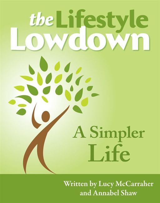 The Lifestyle Lowdown: A Simpler Life By: Lucy McCarraher, Annabel Shaw