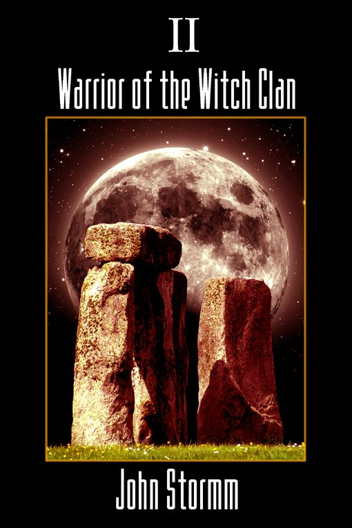 Warrior Of The Witch Clan By: John Stormm