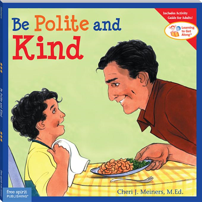 Be Polite and Kind By: Meiners, Cheri J. J. Meiners M., M.Ed.