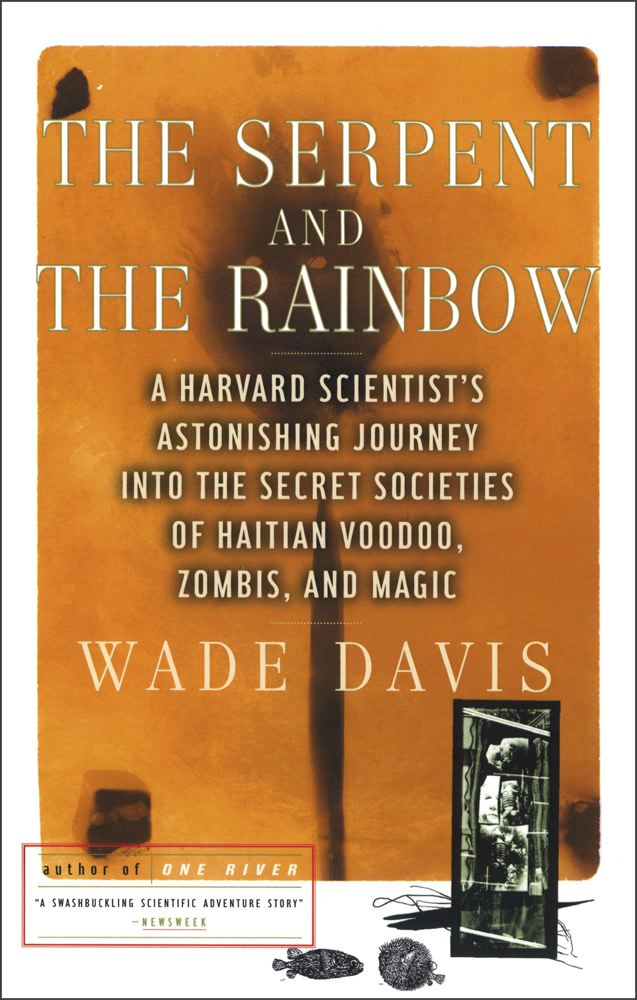 The Serpent and the Rainbow By: Wade Davis