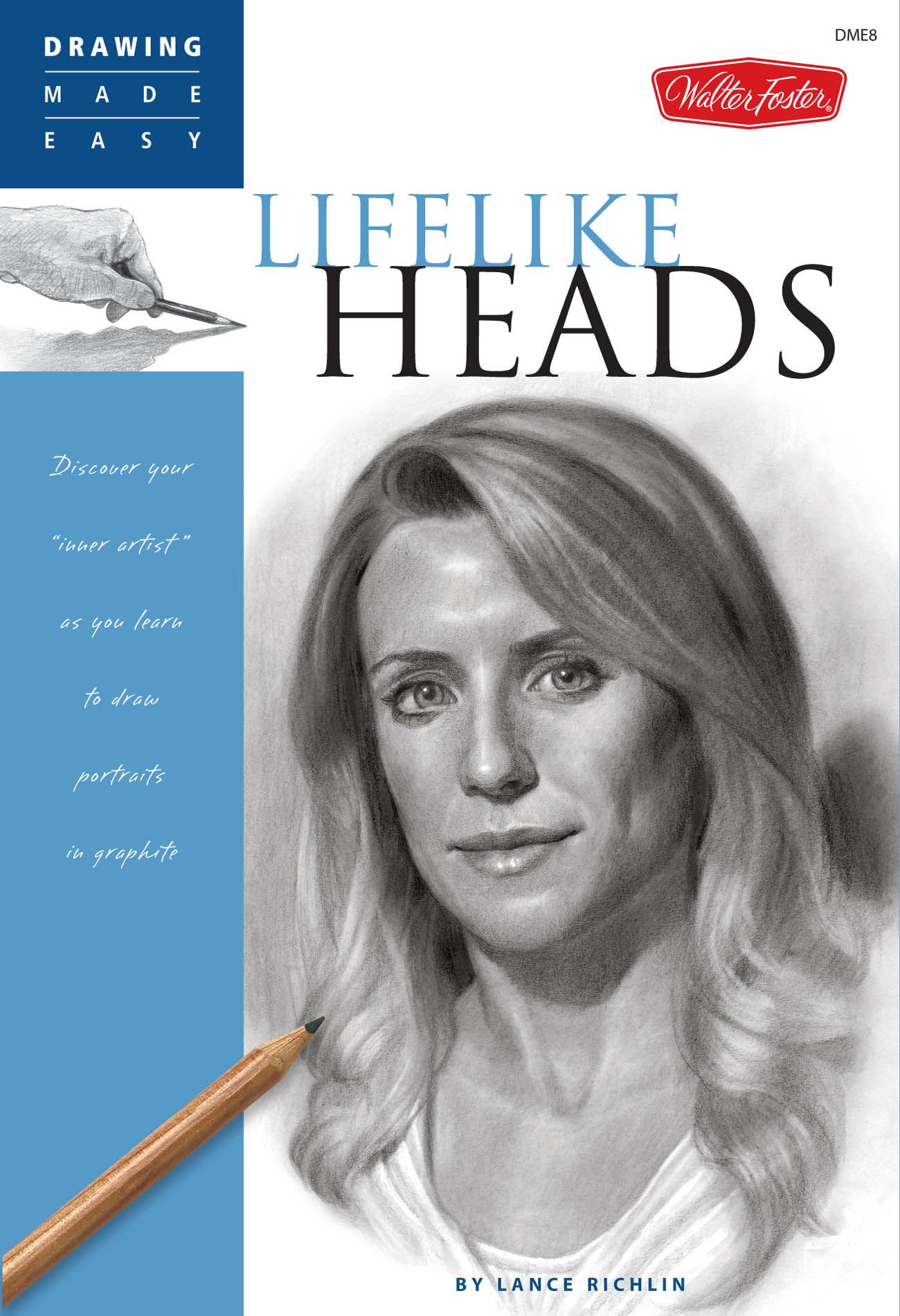 "Drawing Made Easy: Lifelike Heads: Discover your ""inner artist"" as you learn to draw portraits in graphite By: Lance Richlin"