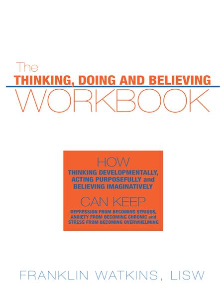 The Thinking, Doing and Believing Workbook By: Franklin Watkins