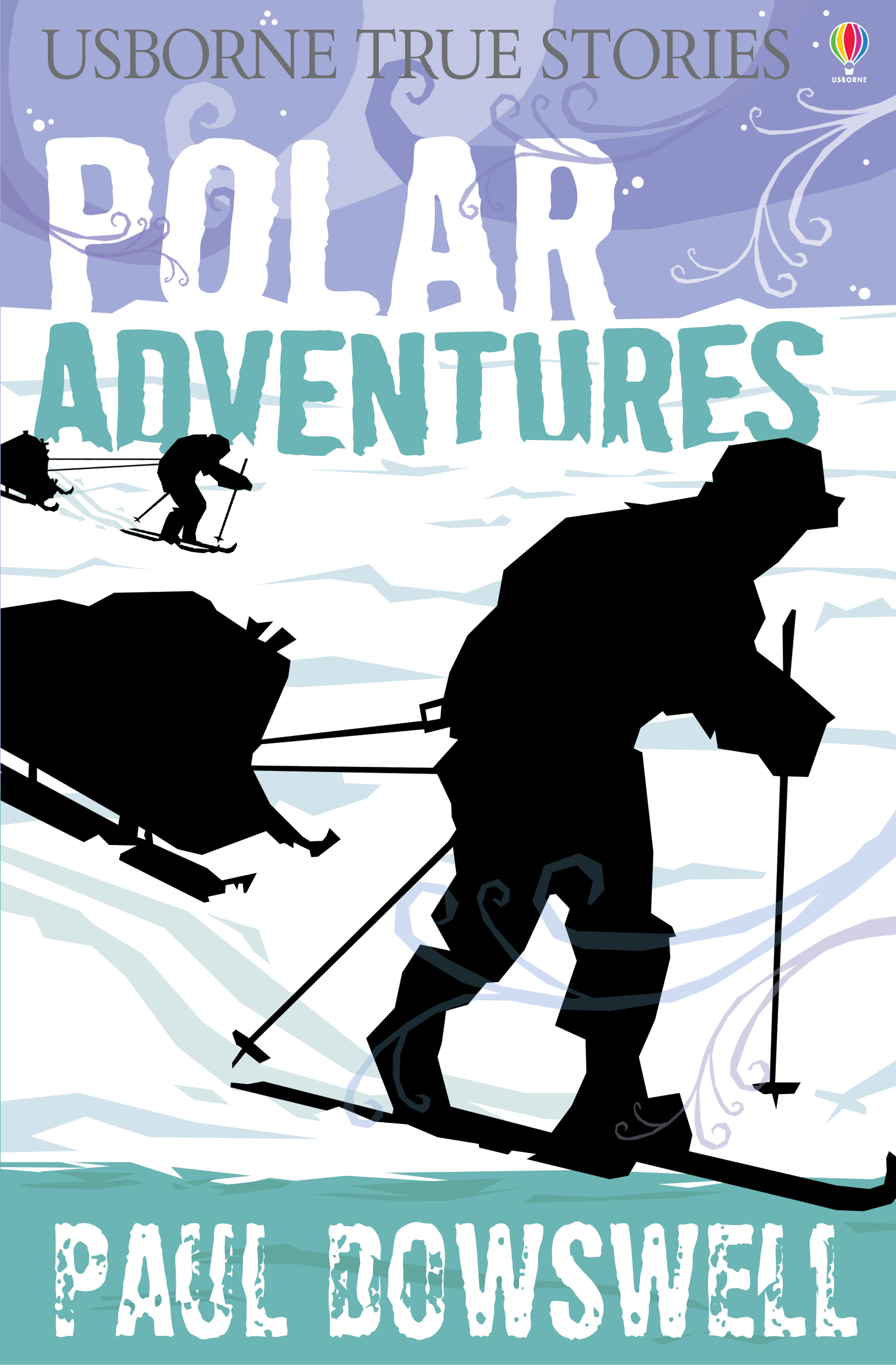 True Stories Polar Adventures: Usborne True Stories
