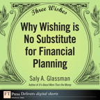 Three Wishes: Why Wishing is No Substitute for Financial Planning By: Saly A. Glassman