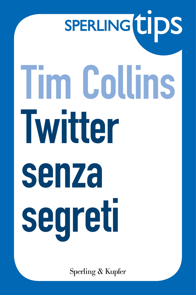 Twitter senza segreti - Sperling Tips By: Tim Collins